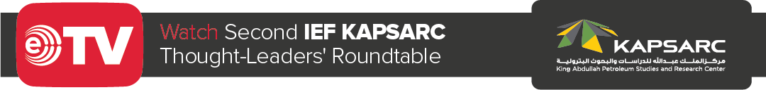 Watch the highlights of the Second IEF-KAPSARC Thought-Leaders Roundtable